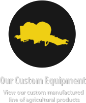 Our Custom Equipment - View our custom manufactured line of agricultural products